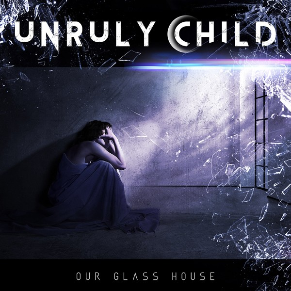 UNRULY CHILD our glass house COVER